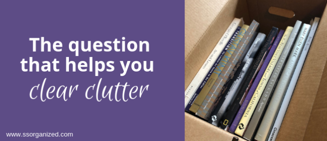 The question that helps you clear clutter